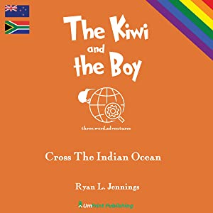 The Kiwi and The Boy: Cross The Indian Ocean: The Rainbow Travellers, Book 1