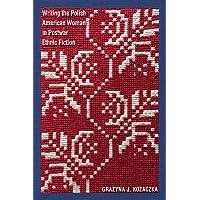 Writing the Polish American Woman in Postwar Ethnic Fiction (Polish and Polish American Studies)