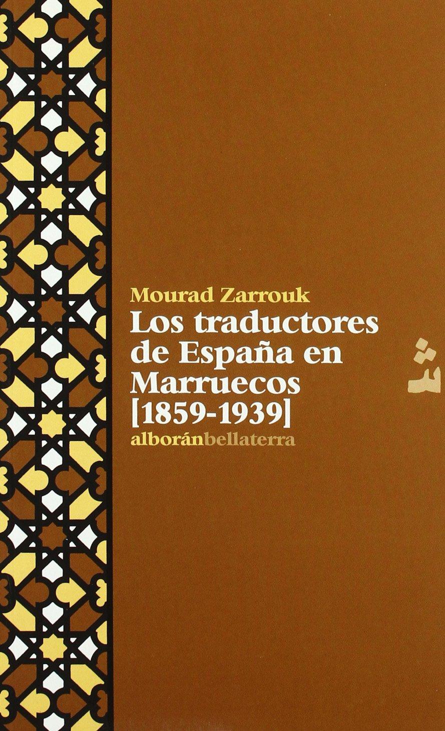 Traductores de España en Marruecos. 1859-1939 Alboran bellaterra: Amazon.es: Zarrouk Mourad, Zarrouk Mourad: Libros