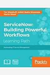 ServiceNow: Building Powerful Workflows Kindle Edition