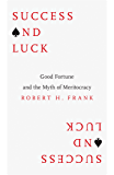 Success and Luck: Good Fortune and the Myth of Meritocracy