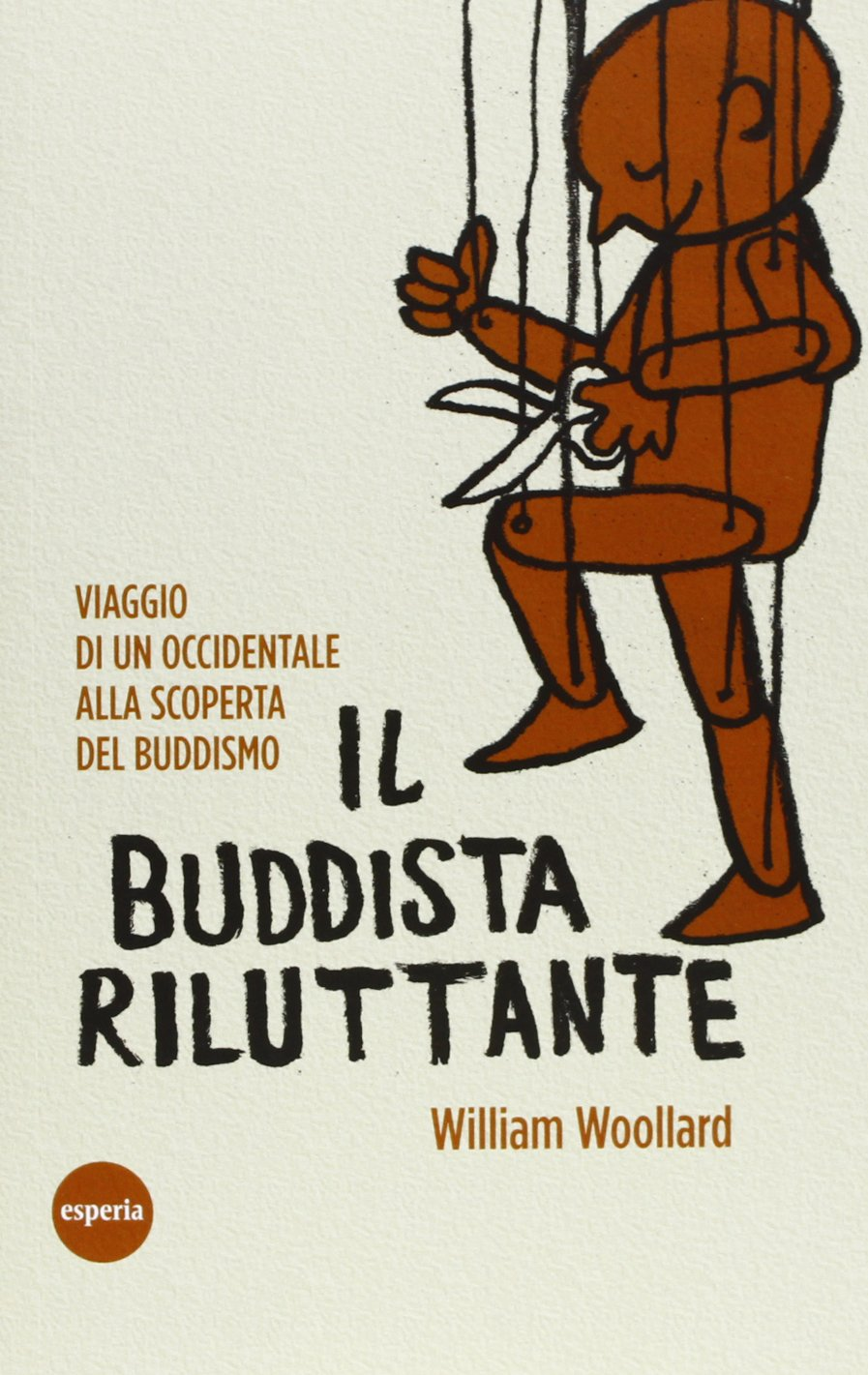 Il buddista riluttante. Viaggio di un occidentale alla scoperta del buddismo Copertina flessibile – 31 ago 2010 William Woollard A. Trozzi Esperia 8895403444