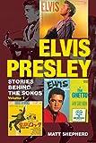 Elvis Presley: Stories Behind the Songs (Volume 1)