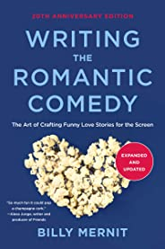 Writing The Romantic Comedy, 20th Anniversary  Expanded and Updated Edition: The Art of Crafting Funny Love Stories for the S
