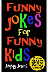 Funny Jokes For Funny Kids: Over 370 really funny, hilarious jokes that will have the kids in fits of laughter in no time! Kindle Edition