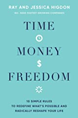 Time, Money, Freedom: 10 Simple Rules to Redefine What's Possible and Radically Reshape Your Life Kindle Edition