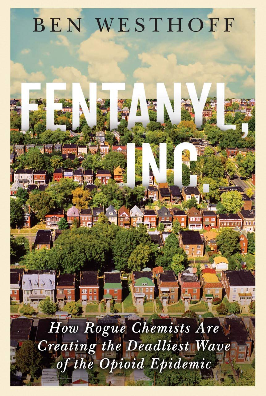 Fentanyl, Inc.: How Rogue Chemists Are Creating the Deadliest Wave of the Opioid Epidemic by Atlantic Monthly Press