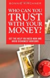 Who Can You Trust with Your Money?, Bonnie Kirchner, 0137033656