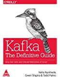 Kafka: The Definitive Guide- Real-Time Data and Stream Processing at Scale