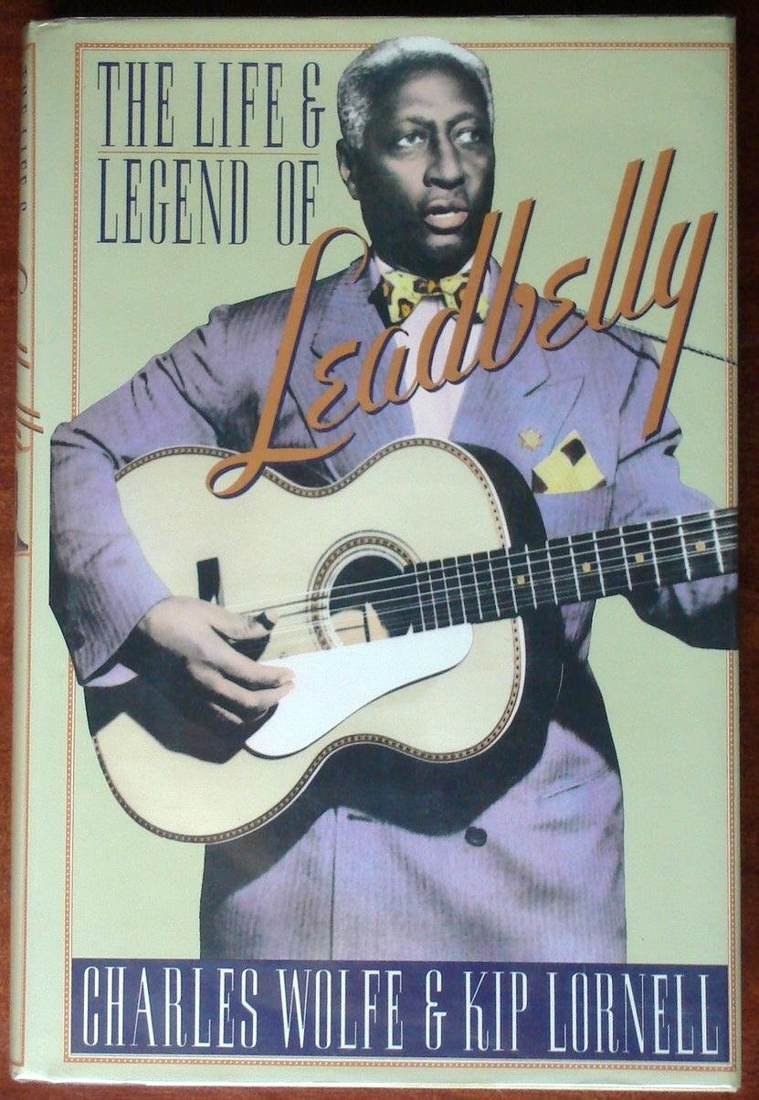The Life and Legend of Leadbelly, Wolfe, Charles K.; Lornell, Kip