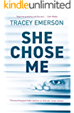 She Chose Me: Intelligent psychological thriller that will keep you guessing...
