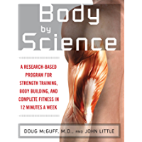Body by Science: A Research Based Program to Get the Results You Want in 12 Minutes a Week