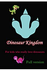 Dinosaur Kingdom: For kids who really love dinosaurs (complete edition Book 1) Kindle Edition
