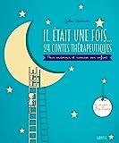Il était une fois. 24 contes thérapeutiques: Pour endormir et rassurer son enfant
