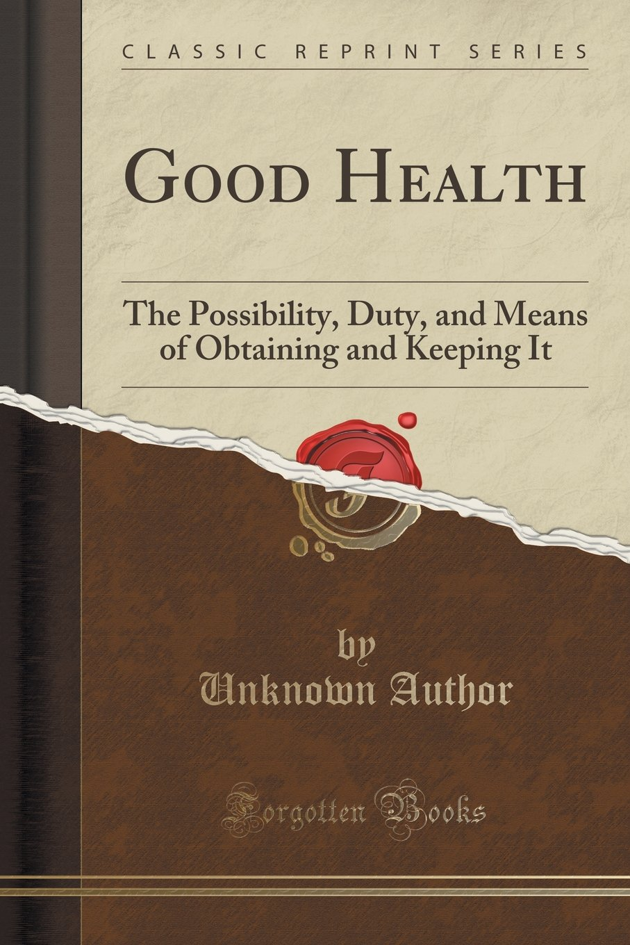 Good Health: The Possibility, Duty, and Means of Obtaining and Keeping It (Classic Reprint) pdf