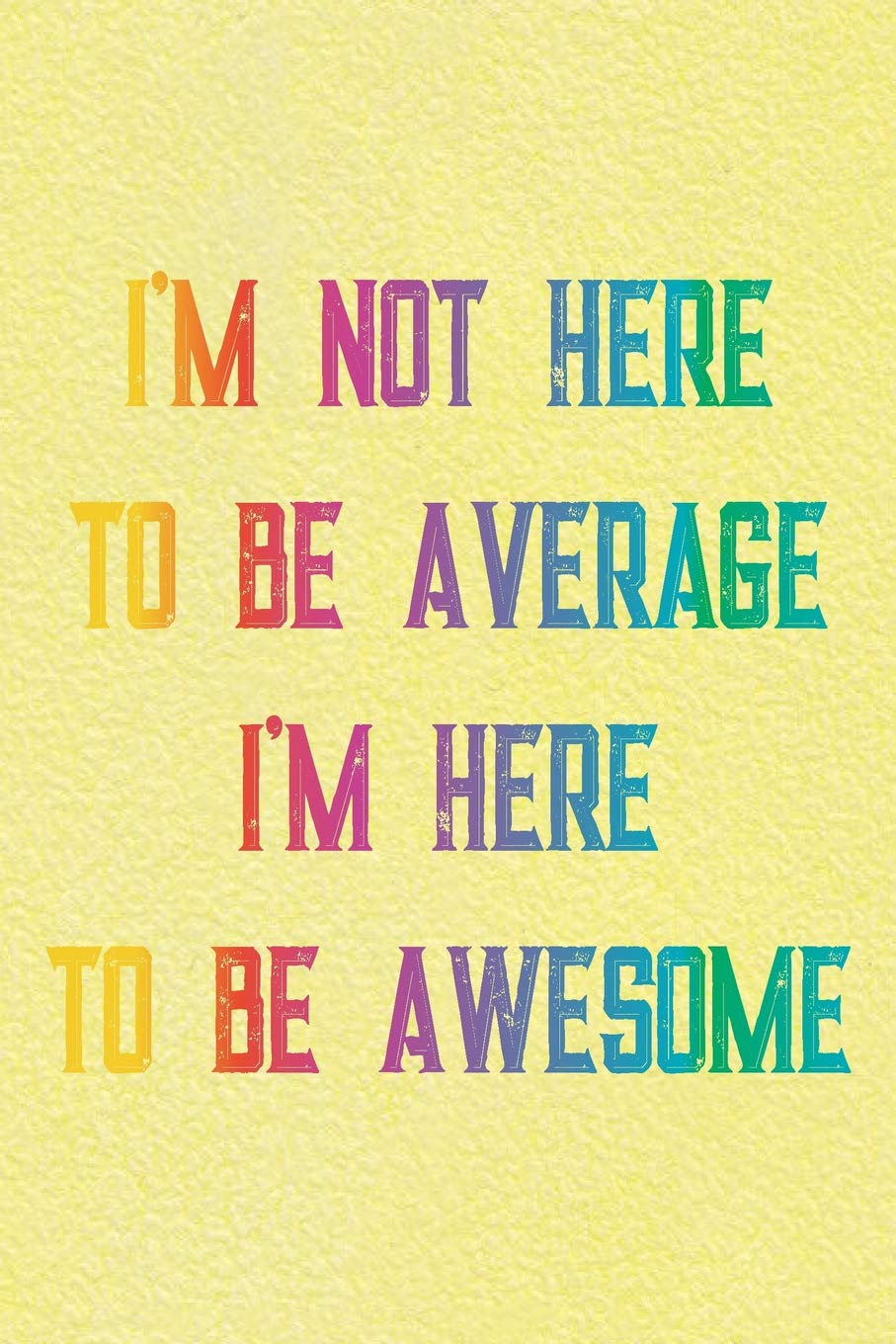 Image result for im not here to be average