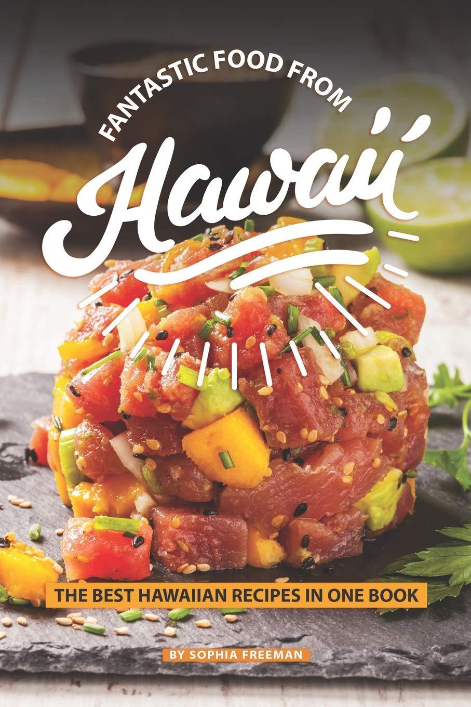 Fantastic Food From Hawaii The Best Hawaiian Recipes In One Book