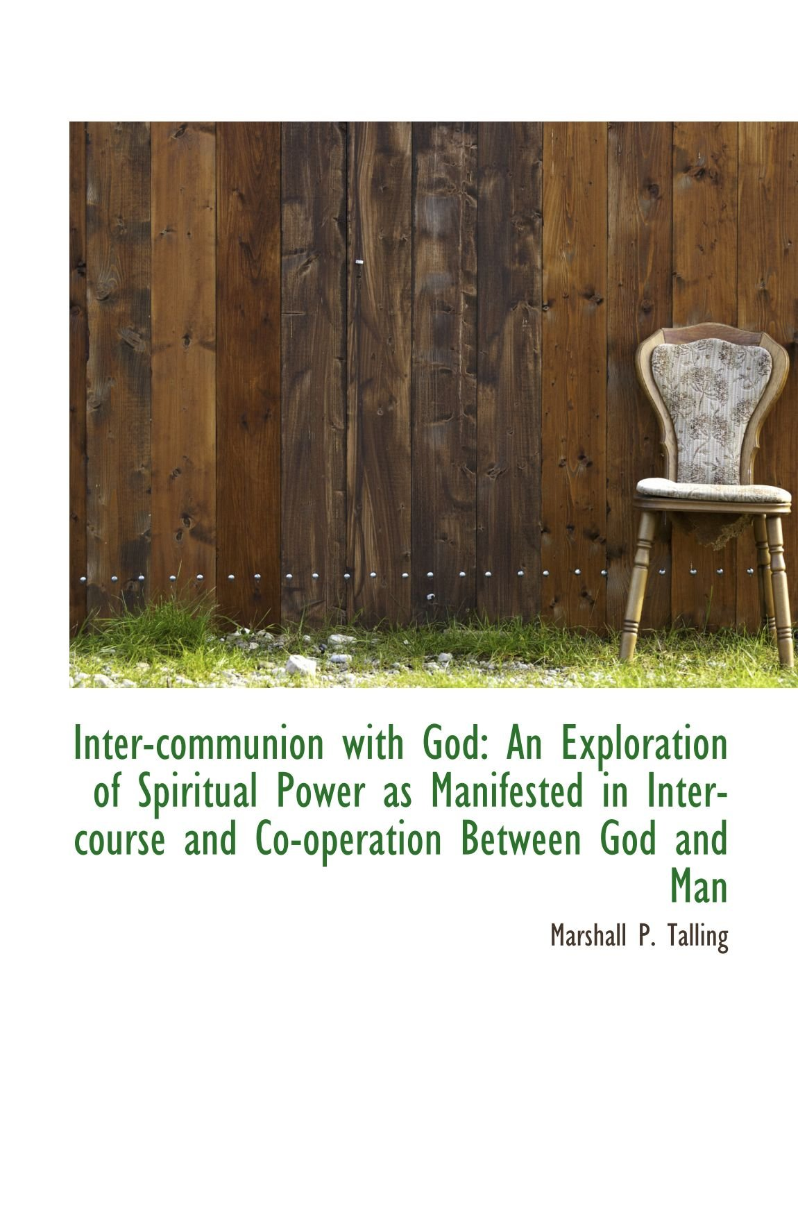 Download Inter-communion with God: An Exploration of Spiritual Power as Manifested in Intercourse and Co-oper pdf epub