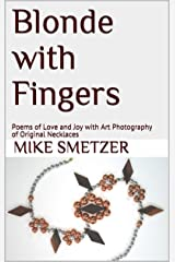 Blonde with Fingers: Poems of Love and Joy with Art Photography of Original Necklaces Kindle Edition