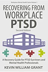 Recovering from Workplace PTSD: A Recovery Guide for Mental Health Professionals and PTSD Survivors (Workplace Mental Health Series Book 1) Kindle Edition