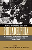 The Peoples of Philadelphia: A History of Ethnic Groups and Lower-Class Life, 1790-1940 (Pennsylvania Paperbacks)