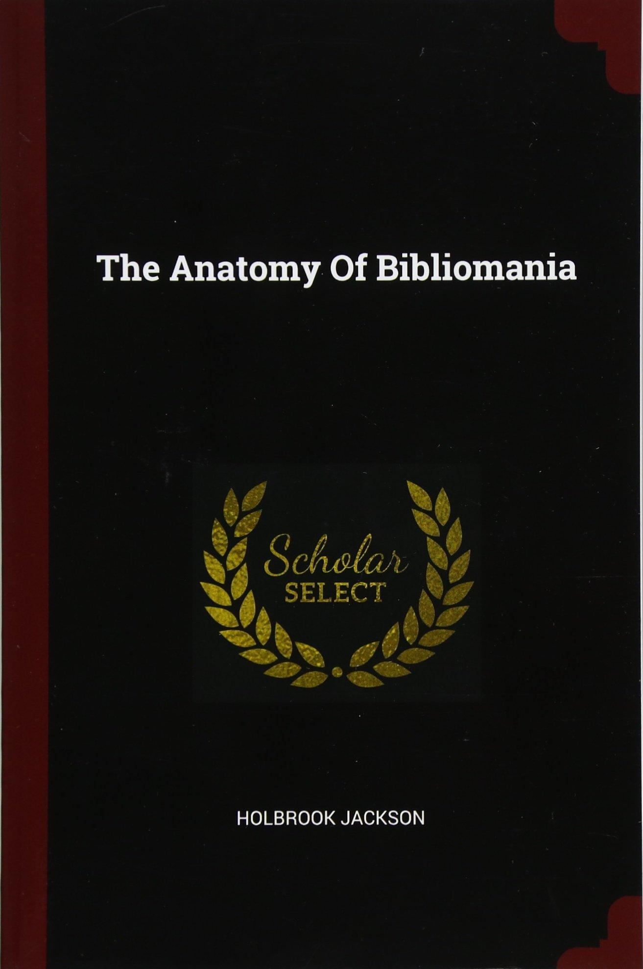 The Anatomy Of Bibliomania: Holbrook Jackson: 9781376139778: Amazon ...