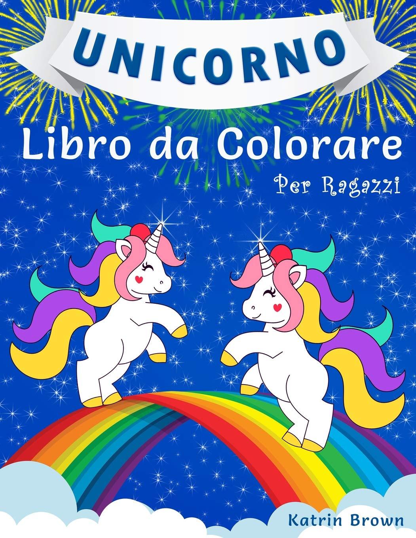 Unicorno Libro Da Colorare Per Ragazzi Un Incredibile Libro Da