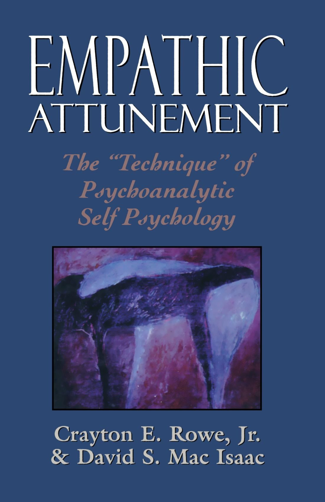 Empathic Attunement: The 'Technique' of Psychoanalytic Self Psychology by Jason Aronson