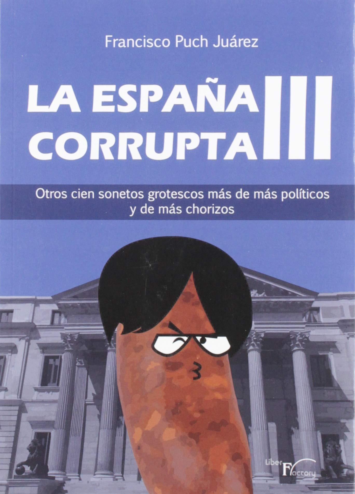 La España Corrupta Iii: Otros cien sonetos grotescos más de más ...