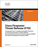 Cisco Firepower Threat Defense (FTD): Configuration and Troubleshooting Best Practices for the Next-Generation Firewall…