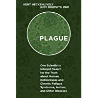 Plague: One Scientist's Intrepid Search for the Truth about Human Retroviruses and Chronic Fatigue Syndrome (ME/CFS), Autism, and Other Diseases
