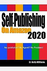 Self-Publishing on Amazon 2020: No publisher? No Agent? No Problem! Kindle Edition