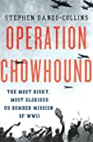 Operation Chowhound: The Most Risky, Most