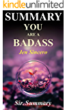 Summary - You are a Badass: By Jen Sincero - How to Stop Doubting Your Greatness... (You are a Badass: A Complete Summary - Paperback, Hardcover, Audiobook, Audible, Book)