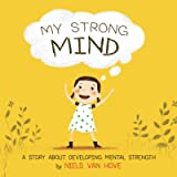 My Strong Mind: A Story About Developing Mental Strength (Positive Mindset)