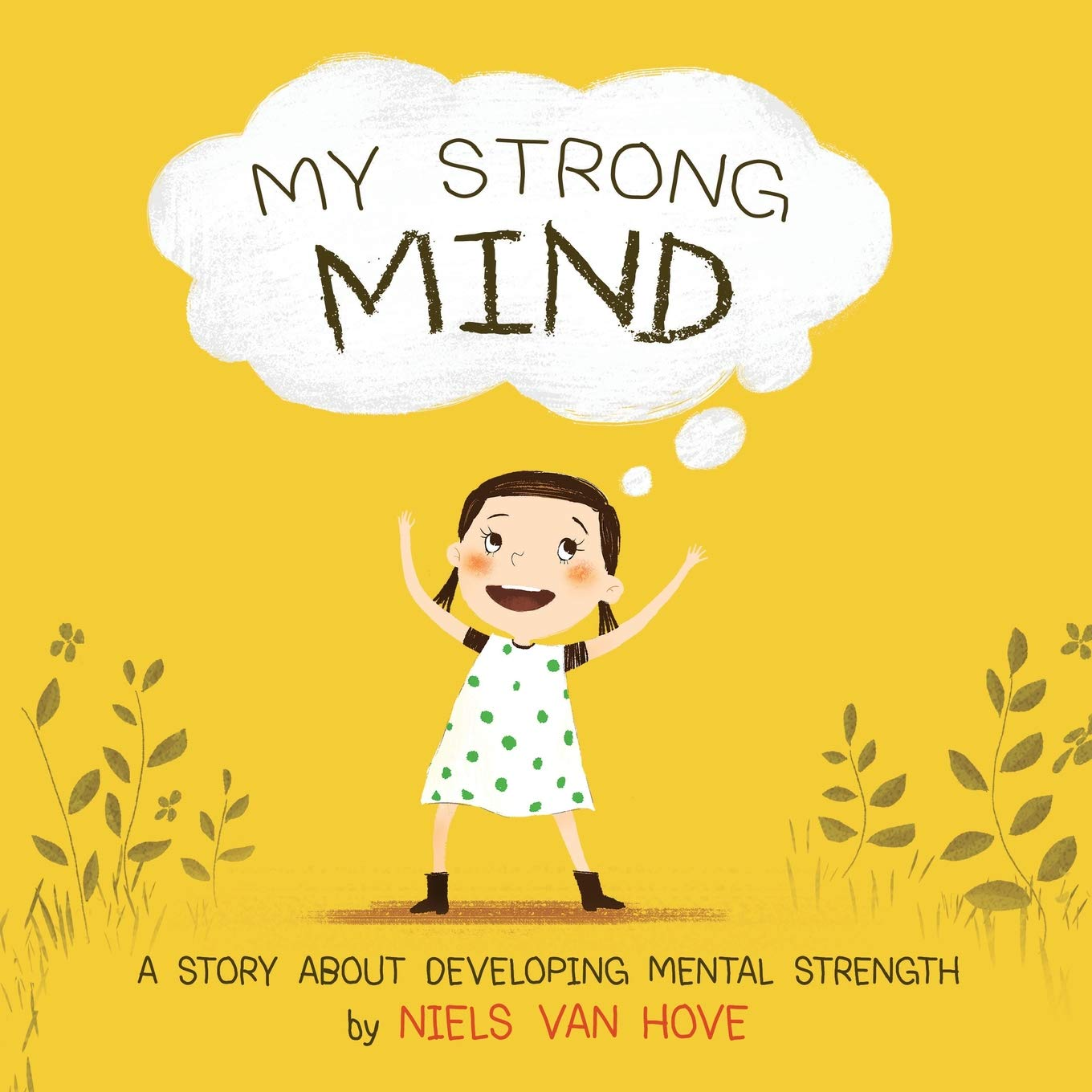 My Strong Mind: A Story About Developing Mental Strength (Positive