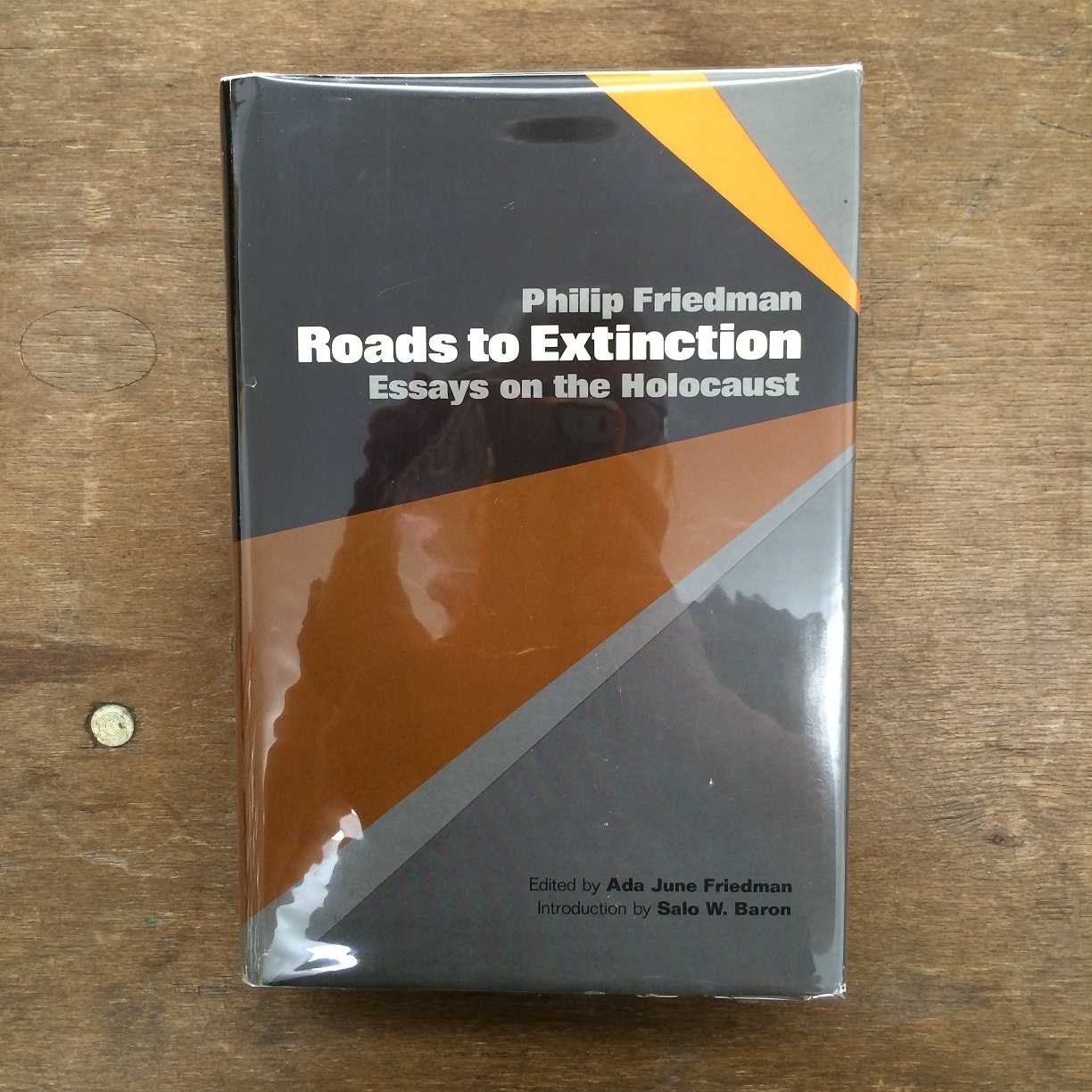 roads to extinction essays on the holocaust philip friedman roads to extinction essays on the holocaust philip friedman 9780827601703 com books