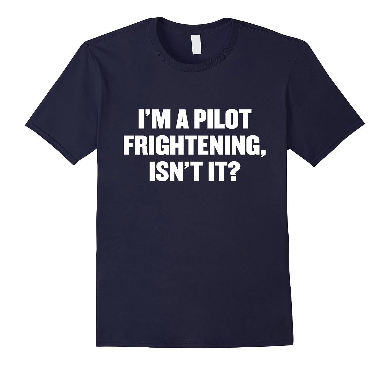 I'm a pilot frightening, isn't it? t shirt-FL