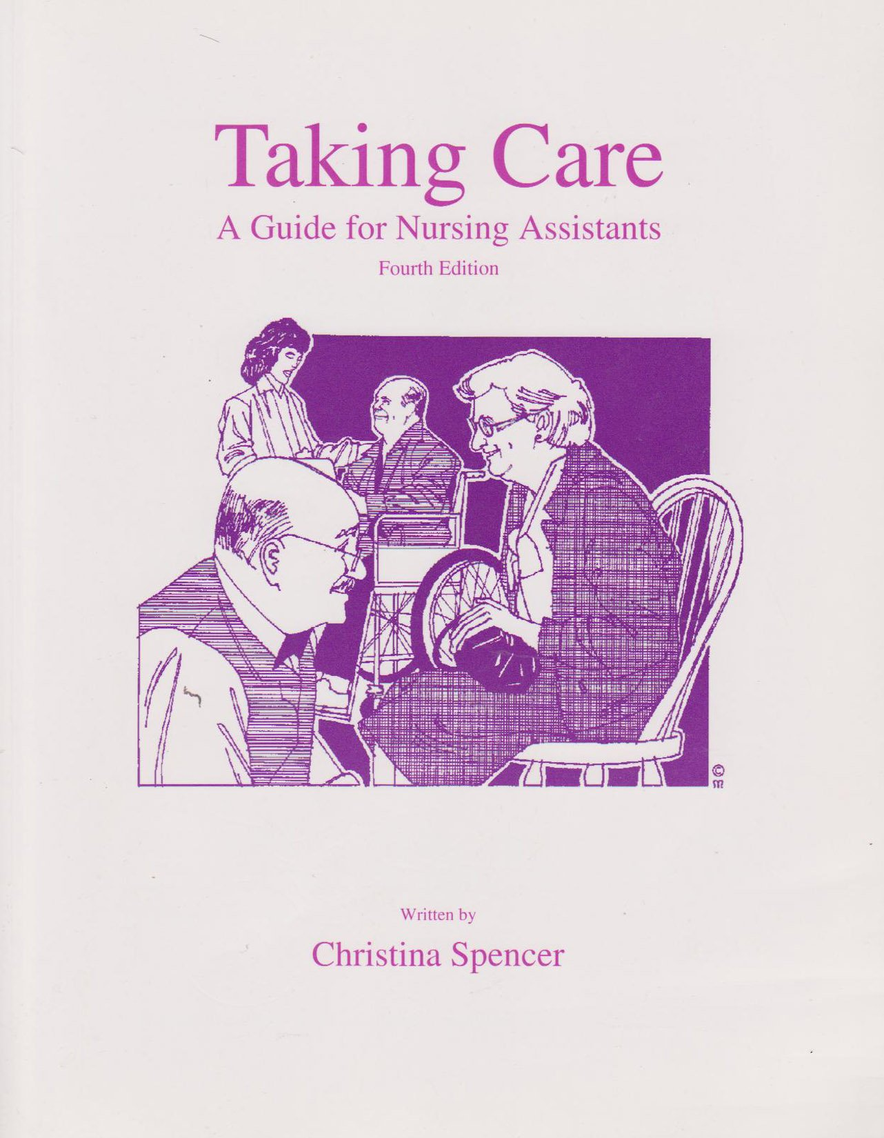 Taking Care : A Guide for Nursing Assistants: 4th Edition, Christina Spencer