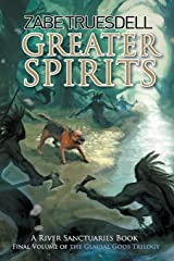 Greater Spirits: A River Sanctuaries Book (The Glacial Gods) (Volume 3) Paperback
