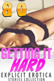 GETTING IT HARD! (80 EXPLICIT EROTICA STORIES COLLECTION) (English Edition)