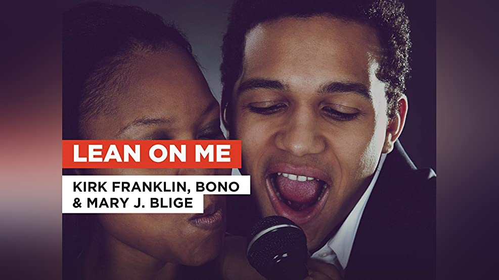Lean On Me in the Style of Kirk Franklin, Bono & Mary J. Blige