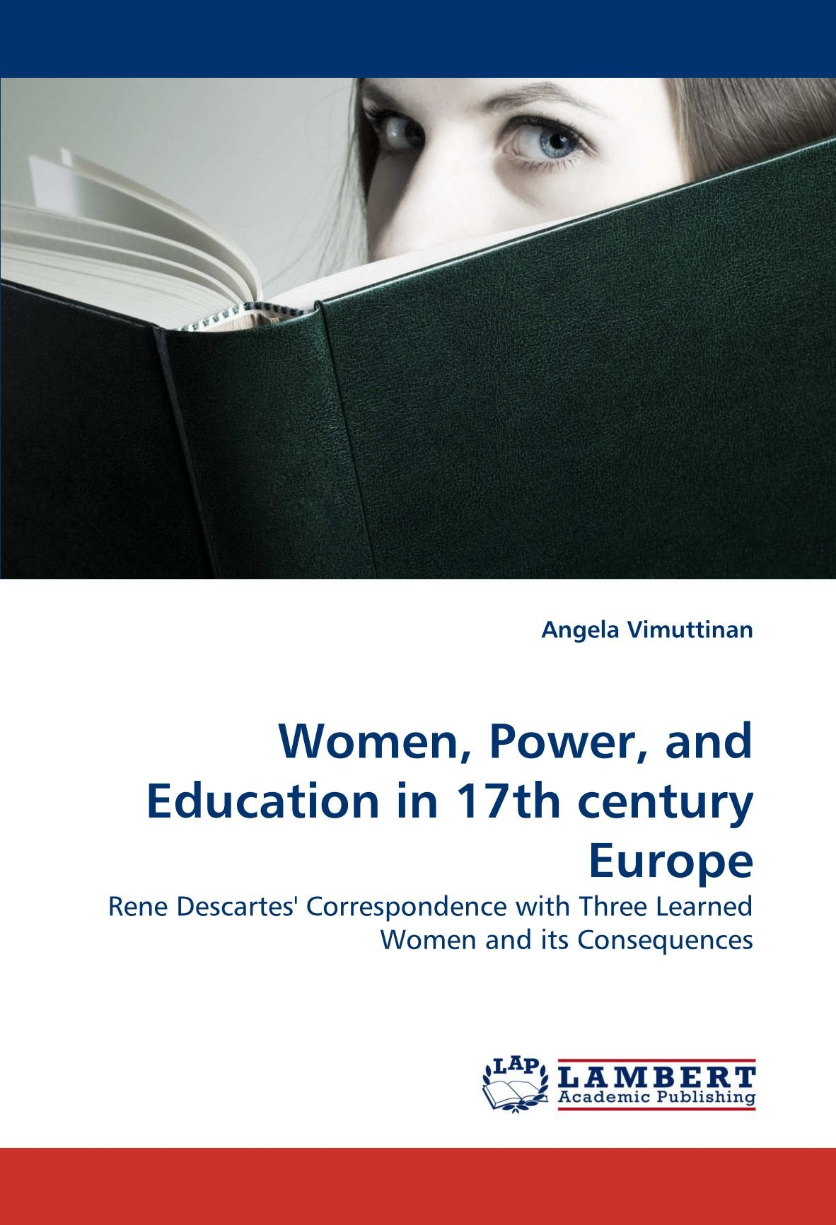 Women, Power, and Education in 17th century Europe: Rene Descartes' Correspondence with Three Learned Women and its Consequences pdf