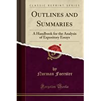 Outlines and Summaries: A Handbook for the Analysis of Expository Essays (Classic Reprint)