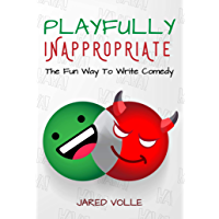 Playfully Inappropriate: The Fun Way To Write Comedy (English Edition)