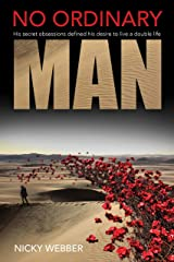 No Ordinary Man: Obsession defined this soldier's secret double-life Kindle Edition