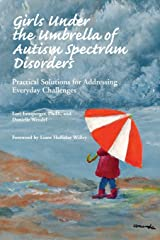 Girls Under the Umbrella of Autism Spectrum Disorders: Practical Solutions for Addressing Everyday Challenges Paperback