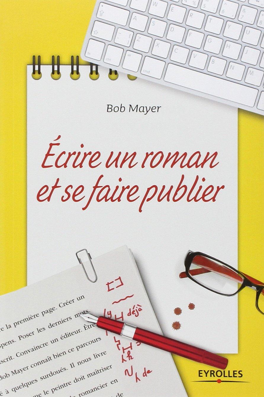 ab3a2c94a67 Amazon.fr - Ecrire un roman et se faire publier - Bob MAYER - Livres