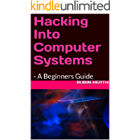Hacking Into Computer Systems: - A Beginners Guide
