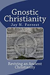 Gnostic Christianity: Reviving an Ancient Christianity Paperback
